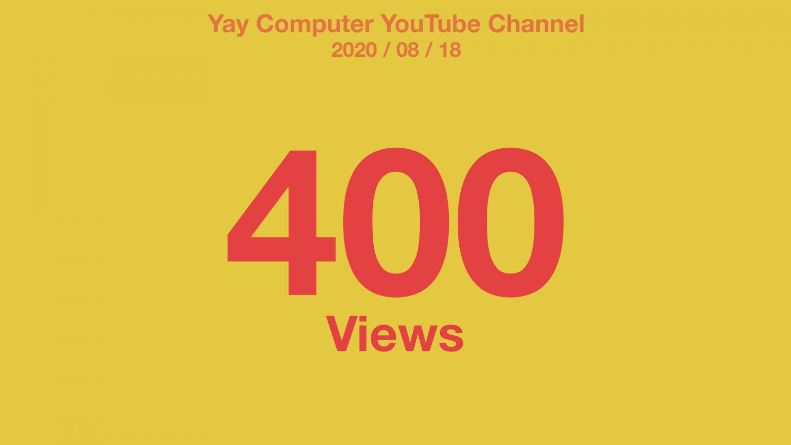 Yellow background with red text: Yay Computer YouTube Channel 2020/08/18 400 Views