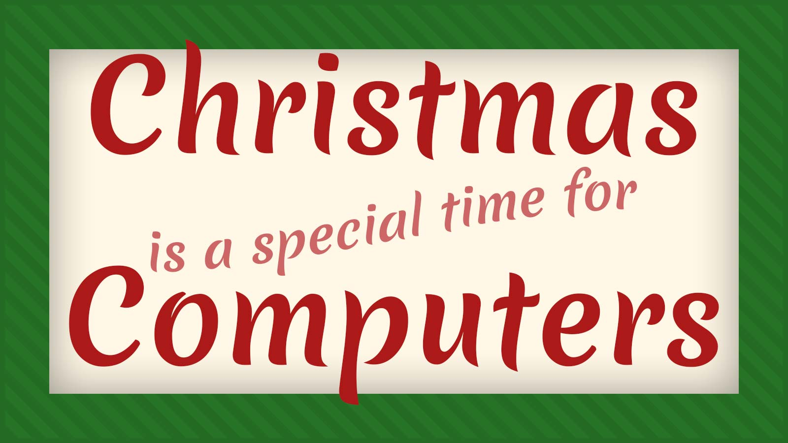 Christmas is a special time for computers