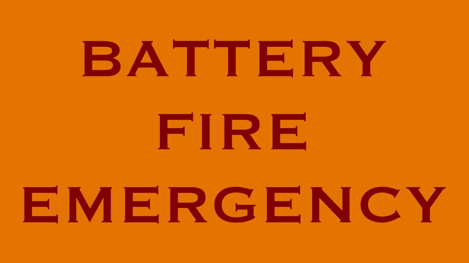 BATTERY FIRE EMERGENCY