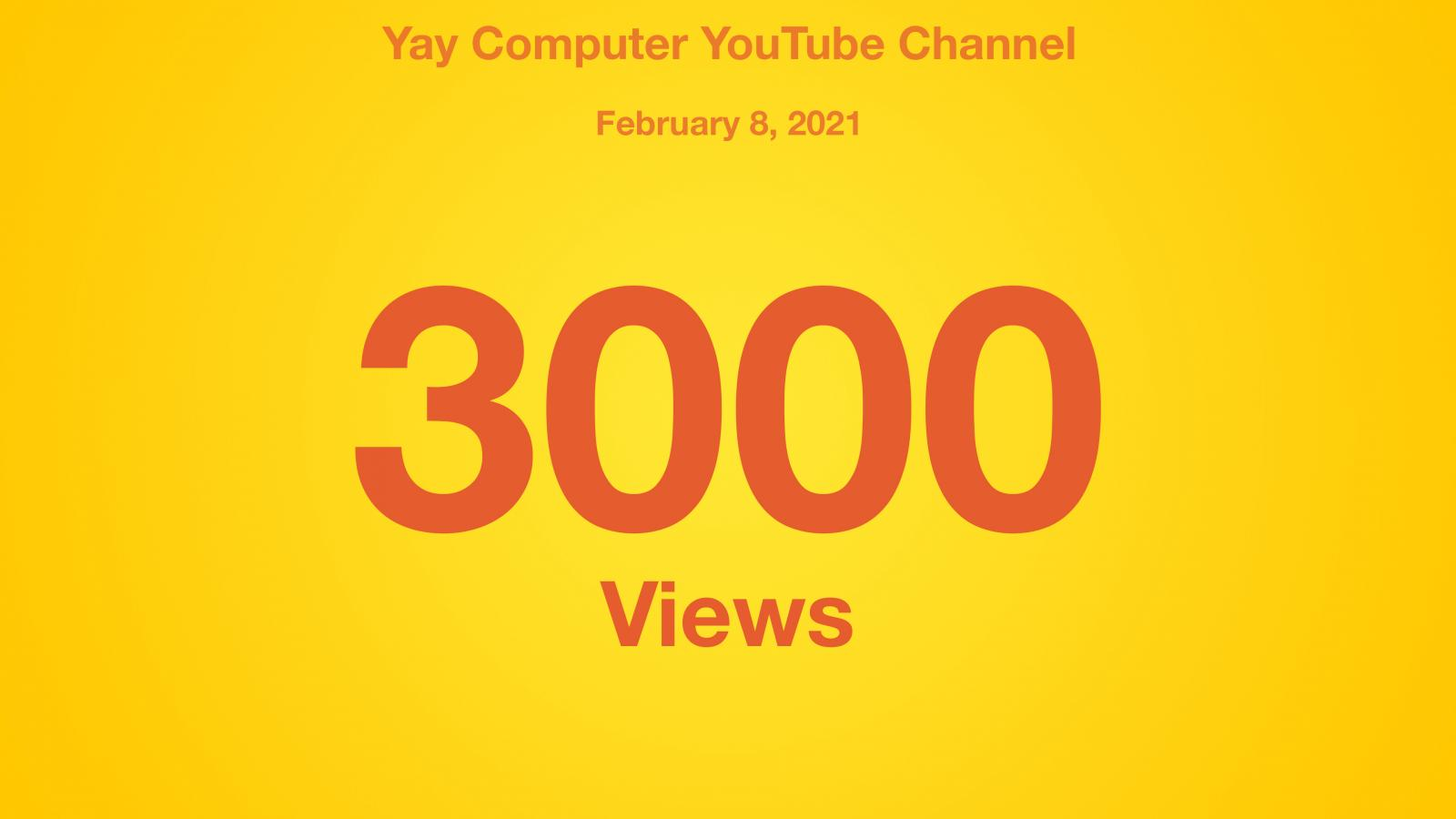 Yay Computer youTube Channel, February 8, 2021, 3000 Views