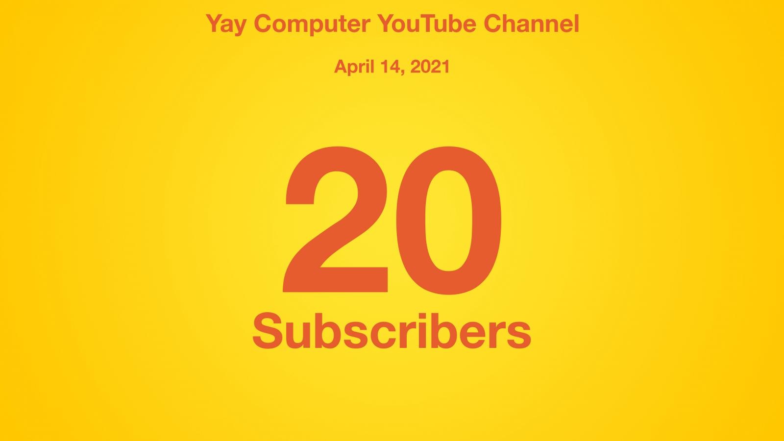 Yay Computer YouTube Channel, April 14 2021, 20 Subscribers