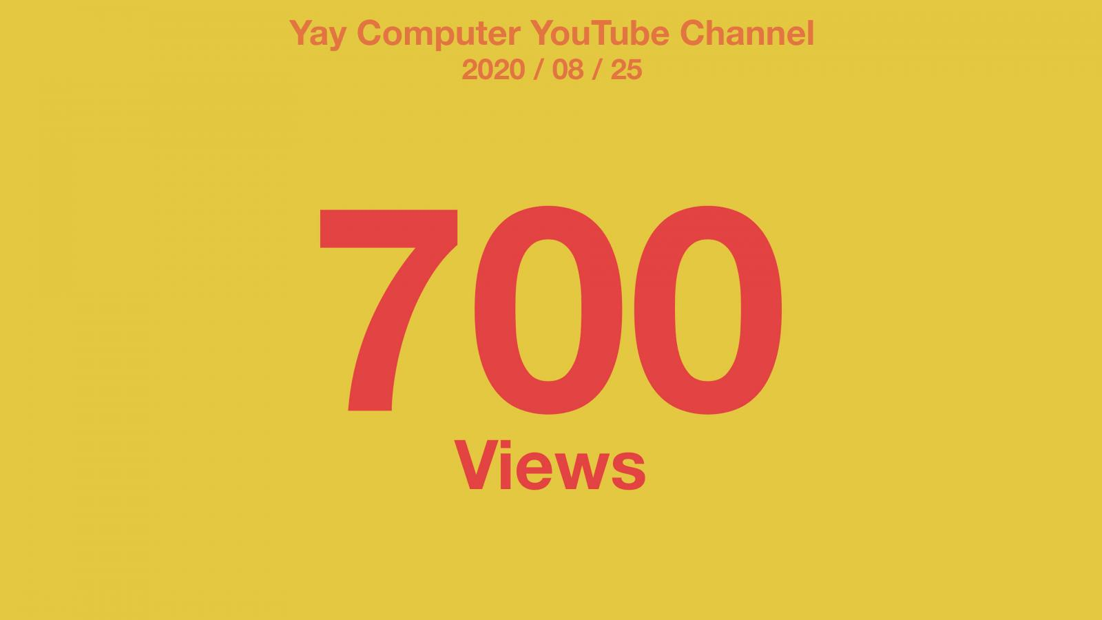 Yellow background with red text: Yay Computer YouTube Channel 2020/08/25 700 Views