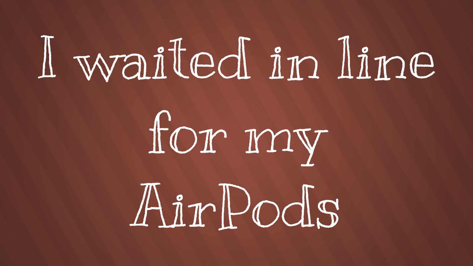 I waited in line for my AirPods