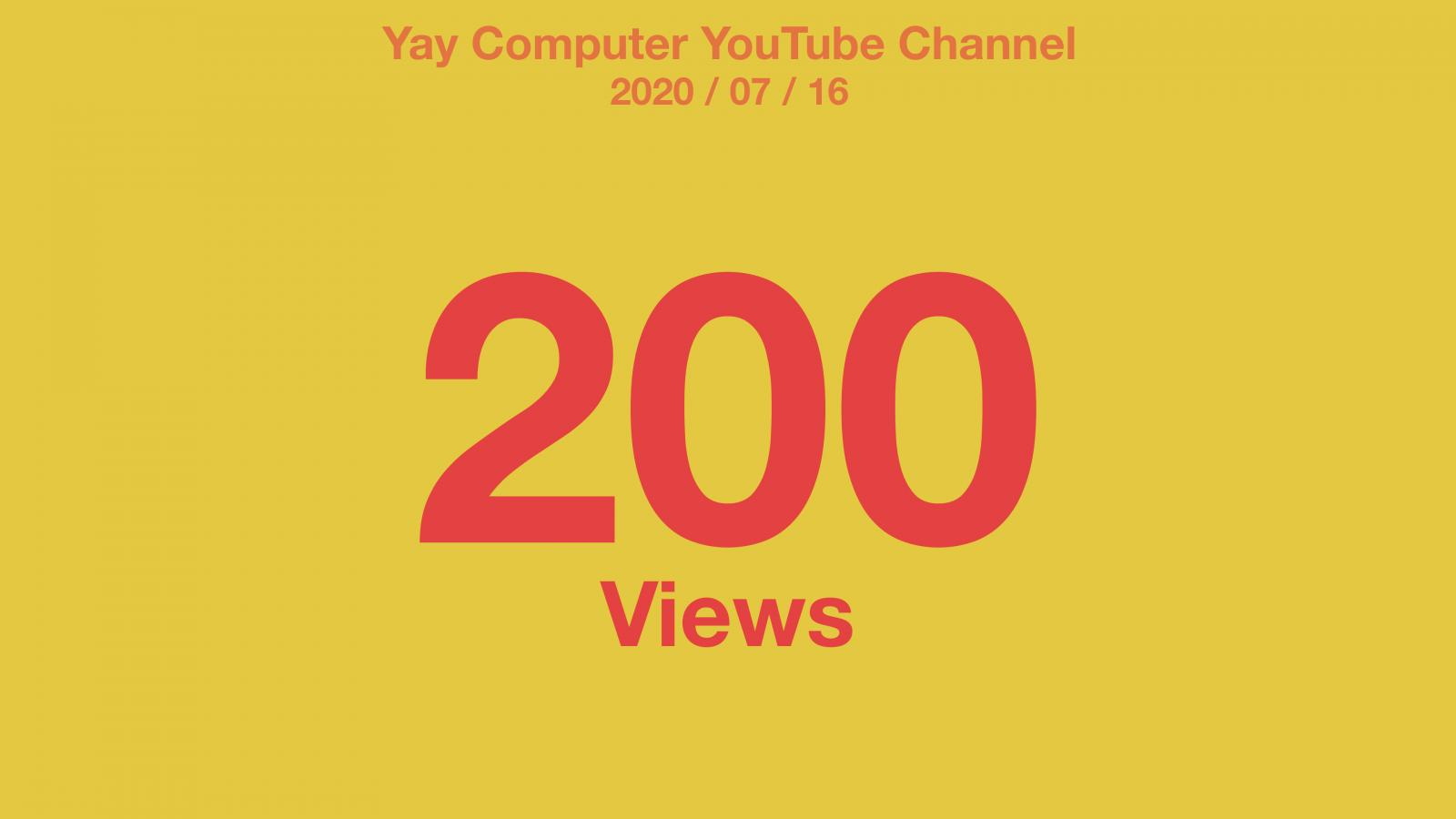 Yay Computer YouTube Channel 2020/07/16 200 Views