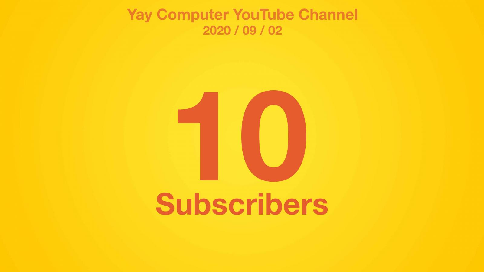 A yellow radial gradient with red text: Yay Computer YouTube Channel 2002/09/02 10 Subscribers
