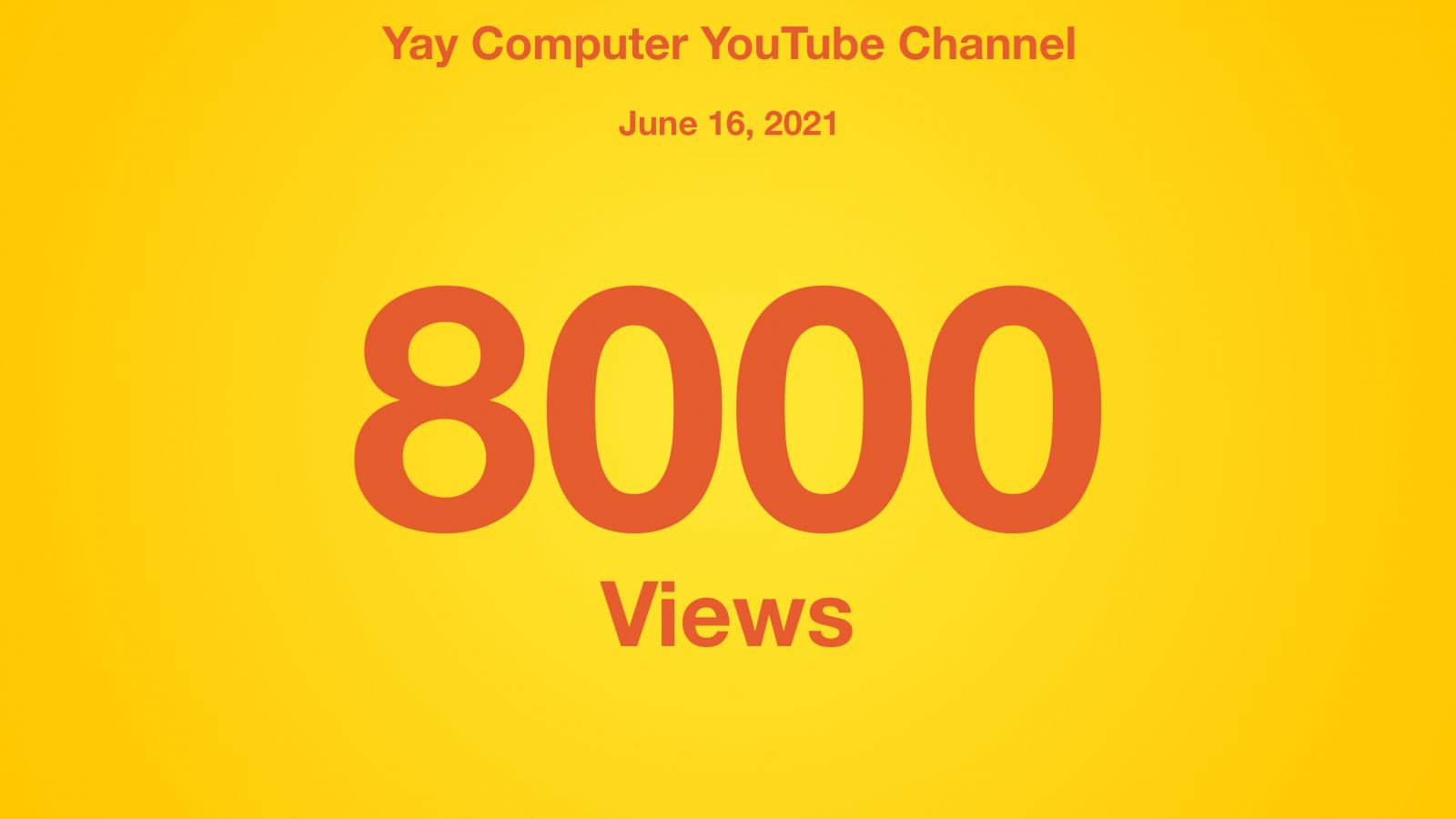 Yay Computer YouTube Channel, June 16 2021, 8000 Views