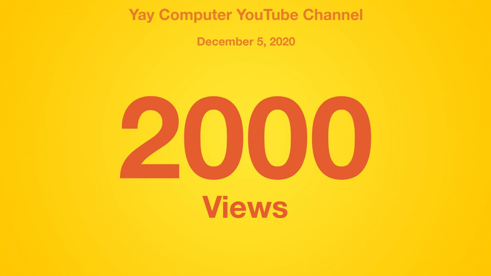 Yay Computer YouTube Channel, December 5, 2020, 2000 Views