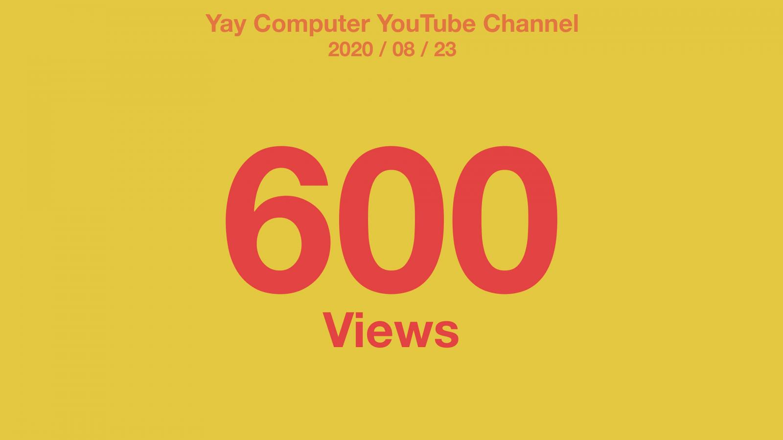 Yellow background with red text: Yay Computer YouTube Channel 2020/08/23 600 Views