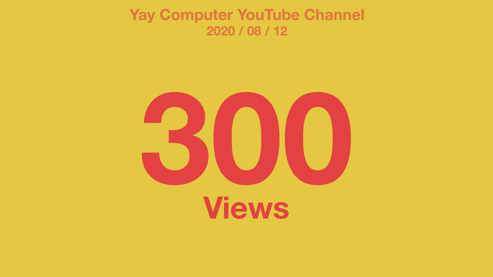 Yellow background with red text: Yay Computer YouTube Channel 2020/08/12 300 Views