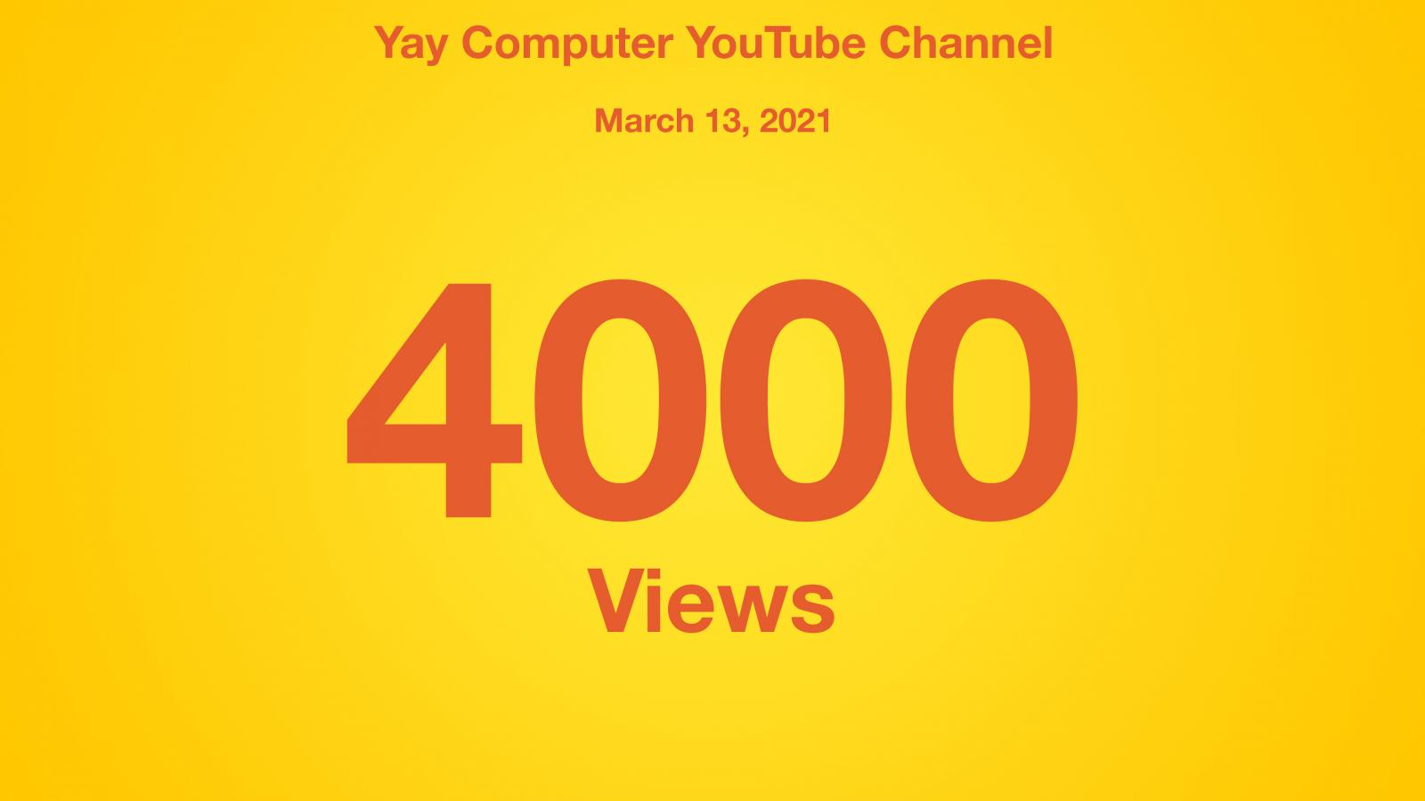 Yay Computer YouTube Channel, March 13 2021, 4000 Views