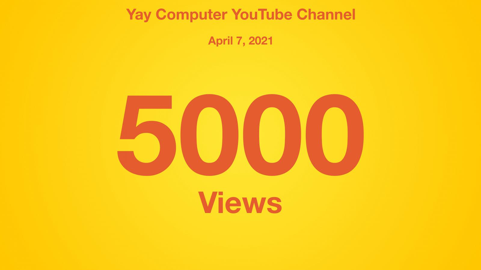 Yay Computer YouTube Channel, April 7 2021, 5000 Views