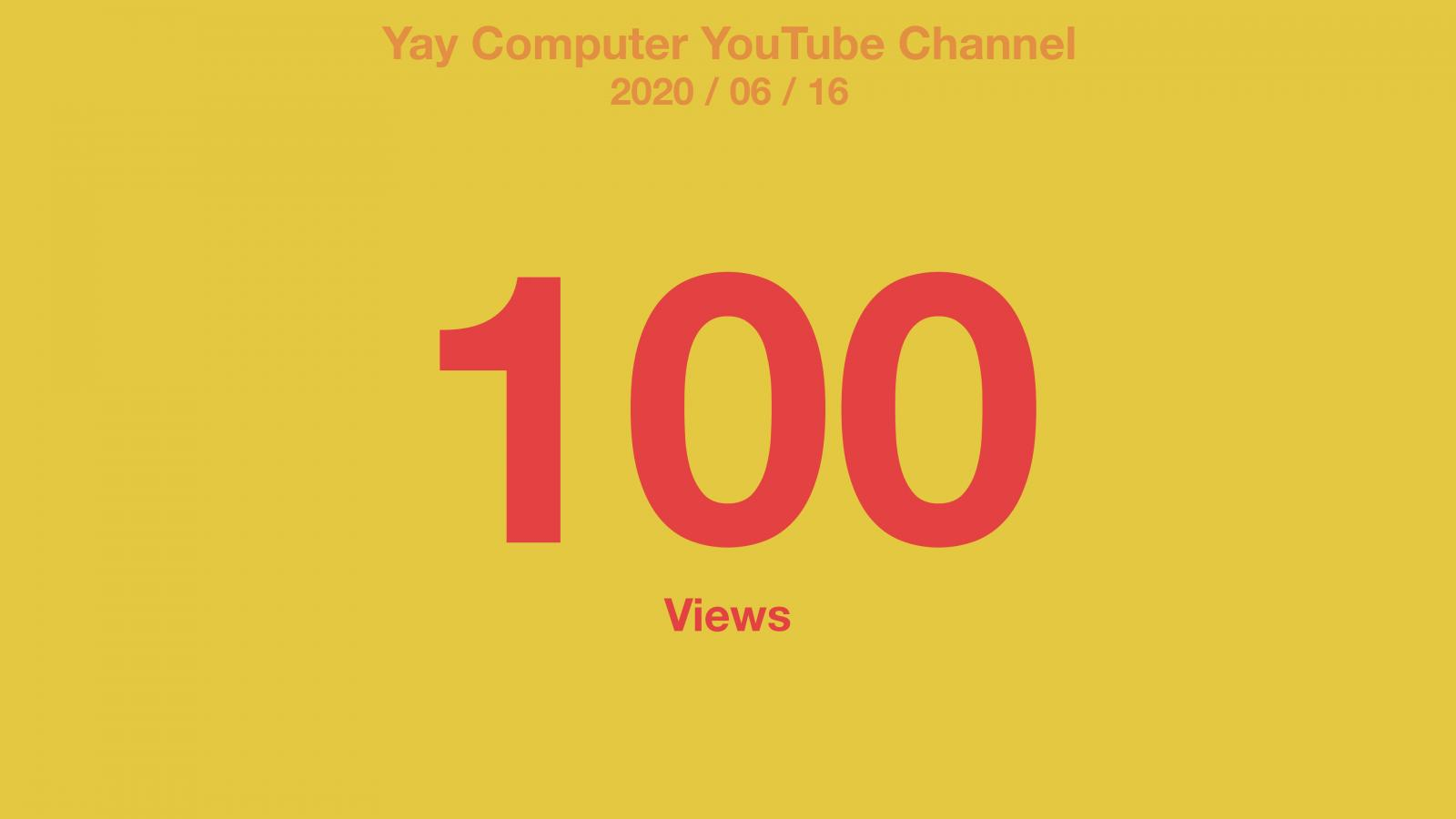 Yay Computer YouTube Channel 100 Views